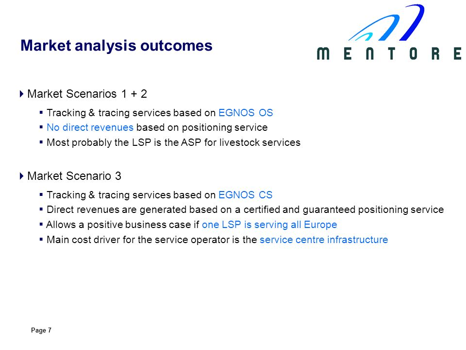 Page 7 Market analysis outcomes Market Scenarios 1 + 2 Tracking & tracing services based on EGNOS OS No direct revenues based on positioning service M