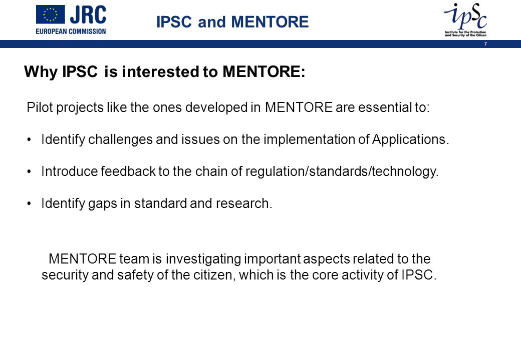 7 IPSC and MENTORE Pilot projects like the ones developed in MENTORE are essential to: Identify challenges and issues on the implementation of Applications.