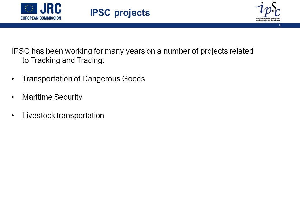 8 IPSC projects IPSC has been working for many years on a number of projects related to Tracking and Tracing: Transportation of Dangerous Goods Maritime Security Livestock transportation