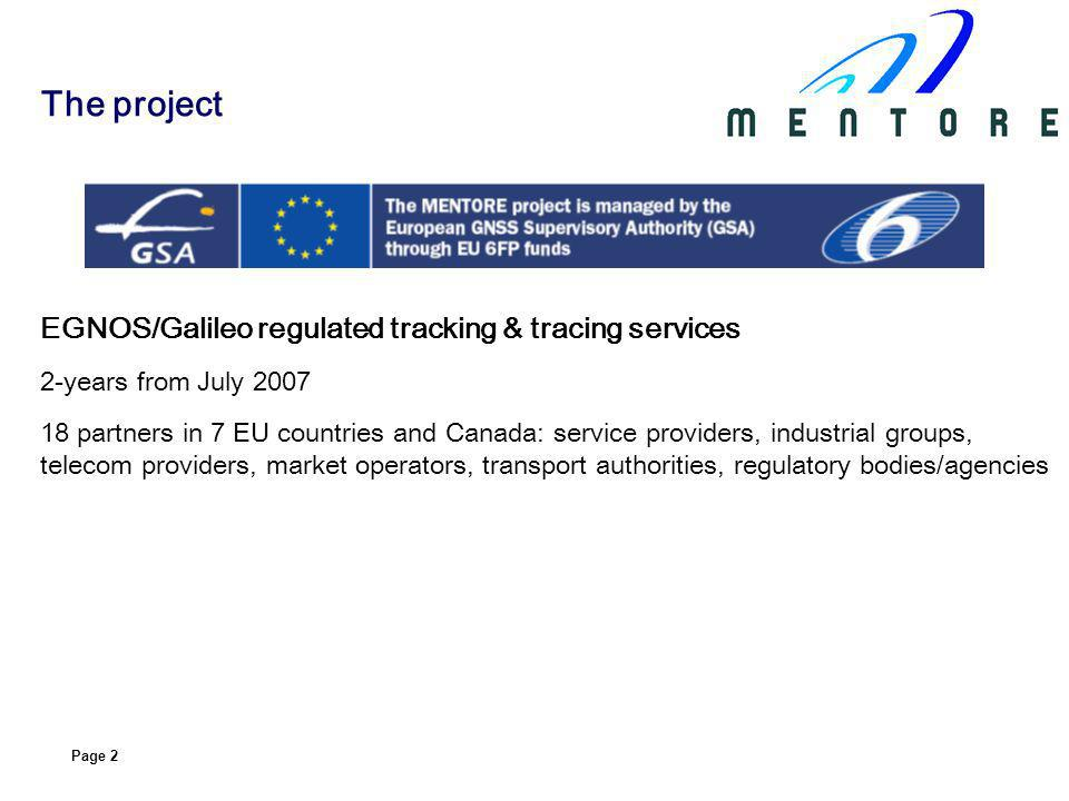 Page 2 The project EGNOS/Galileo regulated tracking & tracing services 2-years from July partners in 7 EU countries and Canada: service providers, industrial groups, telecom providers, market operators, transport authorities, regulatory bodies/agencies