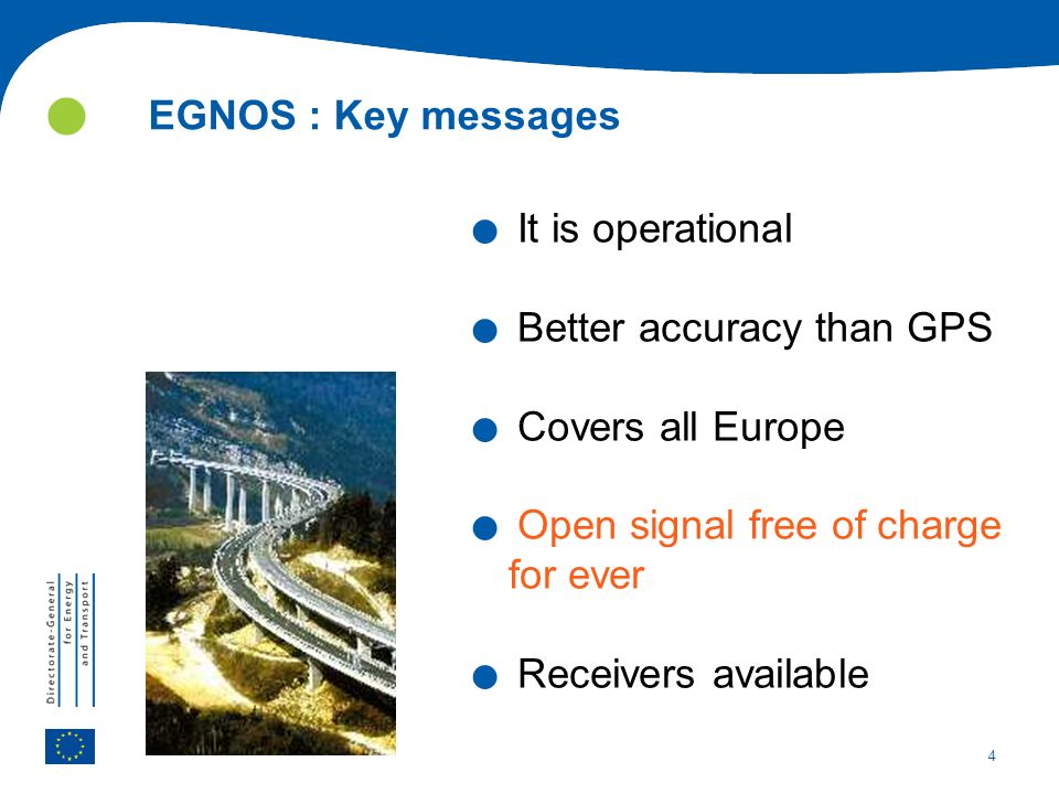 4 EGNOS : Key messages. It is operational. Better accuracy than GPS.