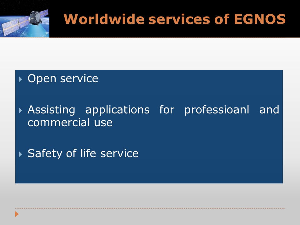 Worldwide services of EGNOS Open service Assisting applications for professioanl and commercial use Safety of life service