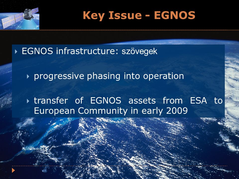 Key Issue - EGNOS EGNOS infrastructure: szövegek progressive phasing into operation transfer of EGNOS assets from ESA to European Community in early 2009