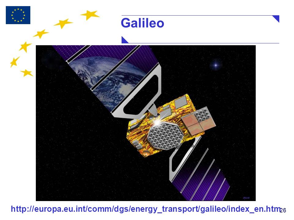 26 Galileo http://europa.eu.int/comm/dgs/energy_transport/galileo/index_en.htm