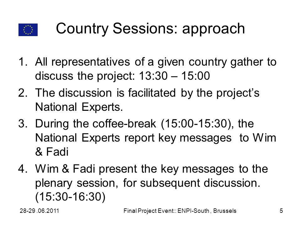 Country Sessions: approach 1.All representatives of a given country gather to discuss the project: 13:30 – 15:00 2.The discussion is facilitated by th