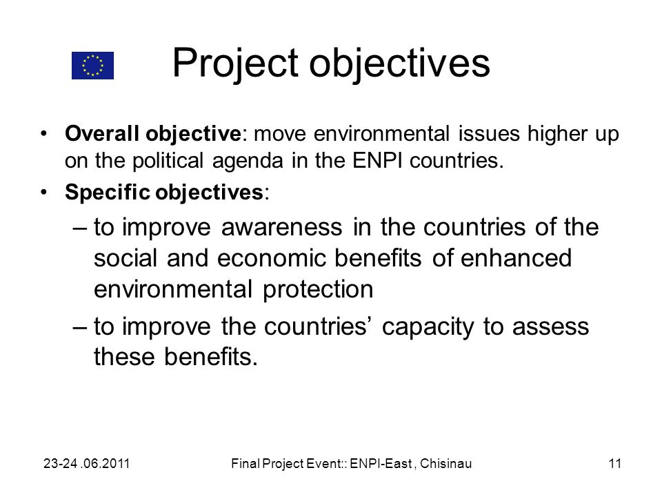 Project objectives Overall objective: move environmental issues higher up on the political agenda in the ENPI countries. Specific objectives: –to impr