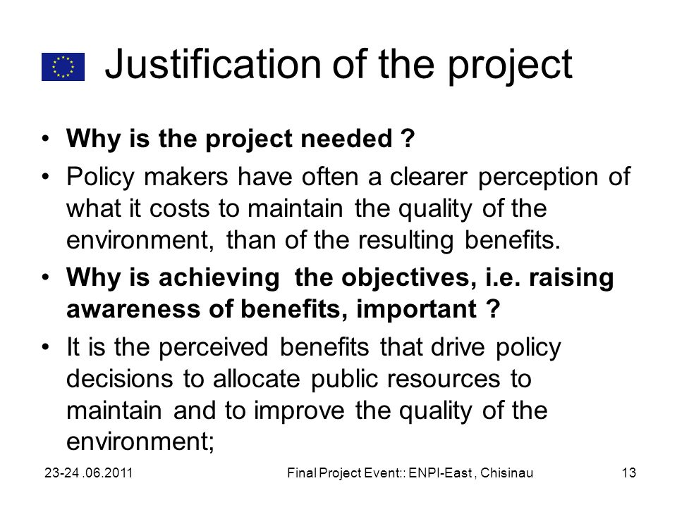 Justification of the project Why is the project needed ? Policy makers have often a clearer perception of what it costs to maintain the quality of the