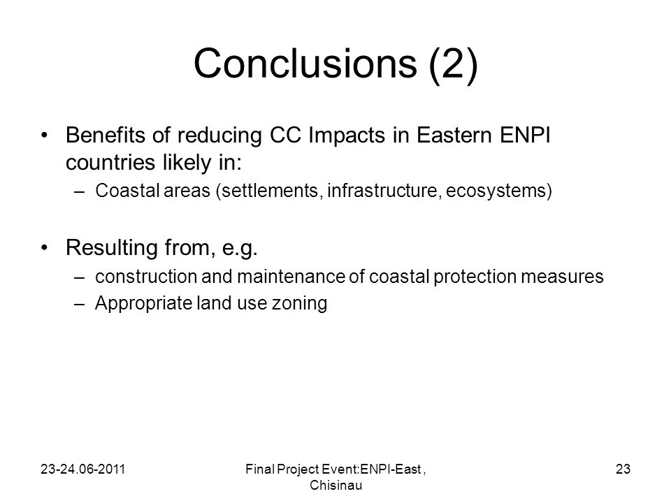 Conclusions (2) Benefits of reducing CC Impacts in Eastern ENPI countries likely in: –Coastal areas (settlements, infrastructure, ecosystems) Resulting from, e.g.