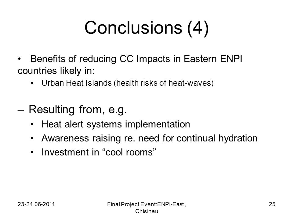 Conclusions (4) Benefits of reducing CC Impacts in Eastern ENPI countries likely in: Urban Heat Islands (health risks of heat-waves) –Resulting from, e.g.