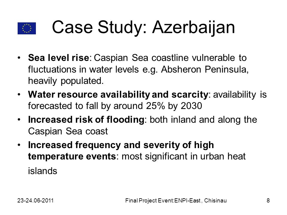 Case Study: Azerbaijan Sea level rise: Caspian Sea coastline vulnerable to fluctuations in water levels e.g.