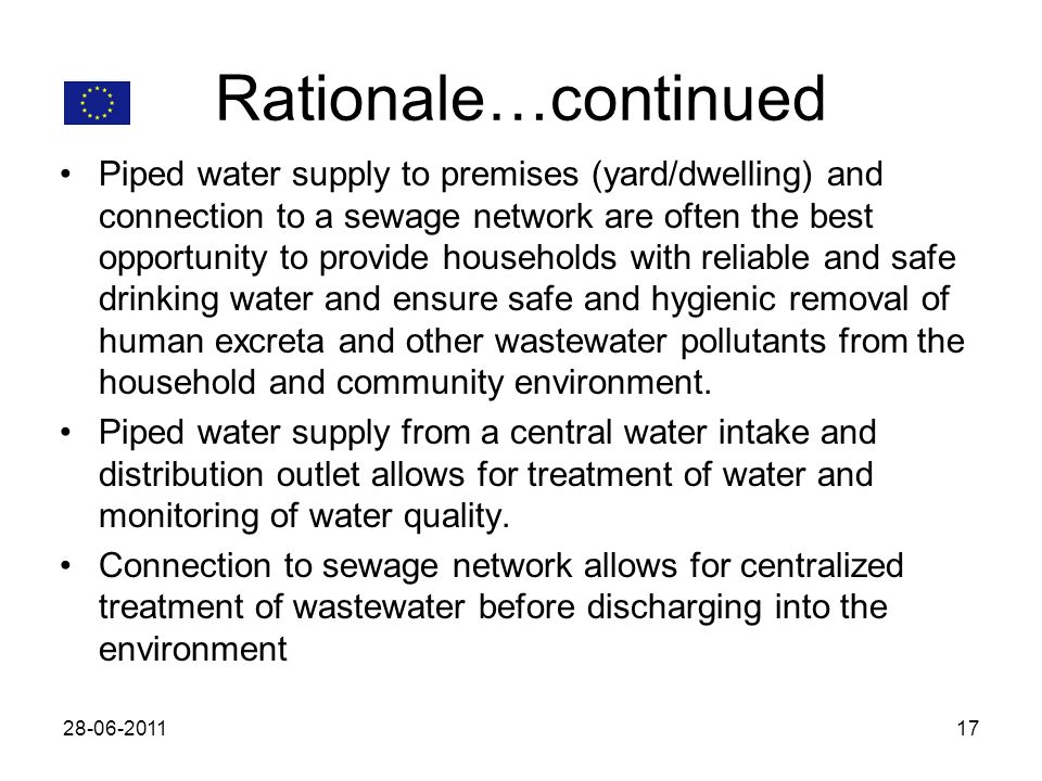 Rationale…continued Piped water supply to premises (yard/dwelling) and connection to a sewage network are often the best opportunity to provide househ
