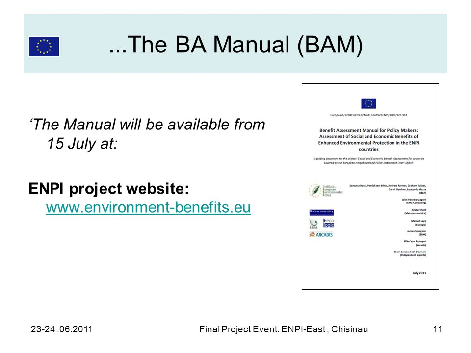 ...The BA Manual (BAM) The Manual will be available from 15 July at: ENPI project website: www.environment-benefits.eu www.environment-benefits.eu 23-