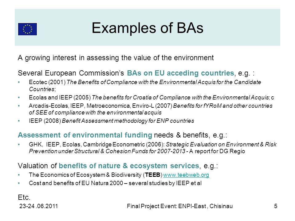 Examples of BAs A growing interest in assessing the value of the environment Several European Commissions BAs on EU acceding countries, e.g. : Ecotec
