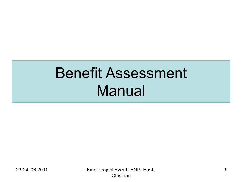 Benefit Assessment Manual 23-24.06.2011Final Project Event:: ENPI-East, Chisinau 9