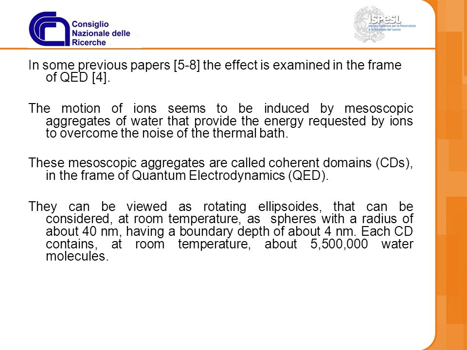 In some previous papers [5-8] the effect is examined in the frame of QED [4]. The motion of ions seems to be induced by mesoscopic aggregates of water