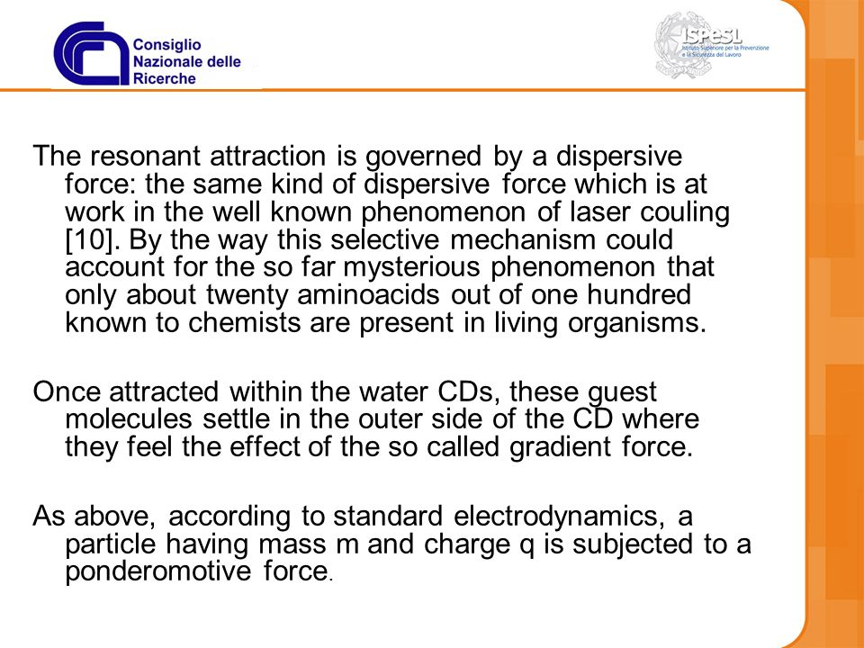The resonant attraction is governed by a dispersive force: the same kind of dispersive force which is at work in the well known phenomenon of laser co