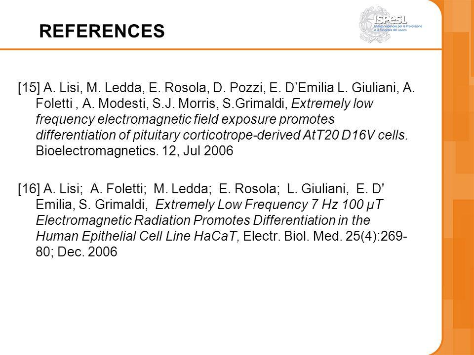 REFERENCES [15] A. Lisi, M. Ledda, E. Rosola, D. Pozzi, E. DEmilia L. Giuliani, A. Foletti, A. Modesti, S.J. Morris, S.Grimaldi, Extremely low frequen