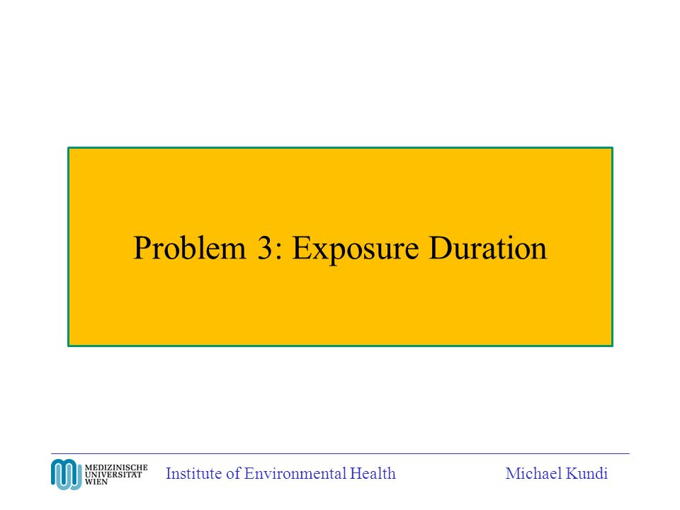 Institute of Environmental HealthMichael Kundi Problem 3: Exposure Duration