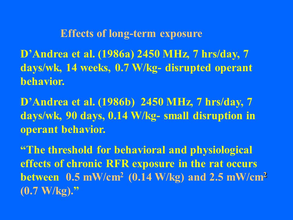 Effects of long-term exposure DAndrea et al. (1986a) 2450 MHz, 7 hrs/day, 7 days/wk, 14 weeks, 0.7 W/kg- disrupted operant behavior. DAndrea et al. (1