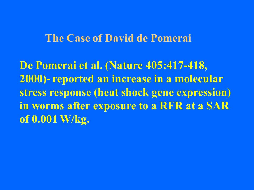 The Case of David de Pomerai De Pomerai et al. (Nature 405:417-418, 2000)- reported an increase in a molecular stress response (heat shock gene expres