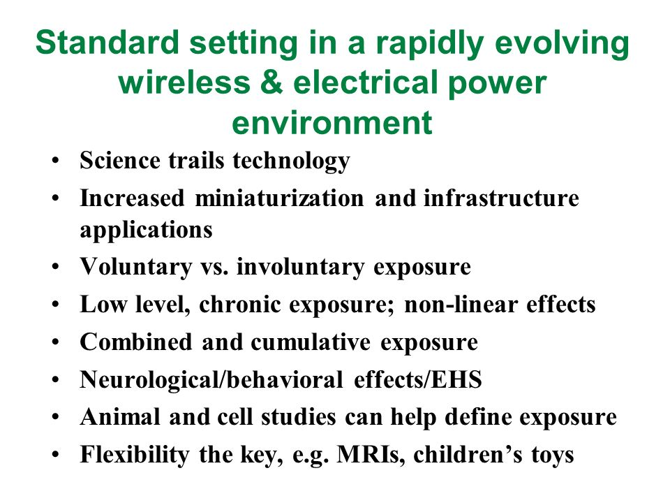Standard setting in a rapidly evolving wireless & electrical power environment Science trails technology Increased miniaturization and infrastructure applications Voluntary vs.