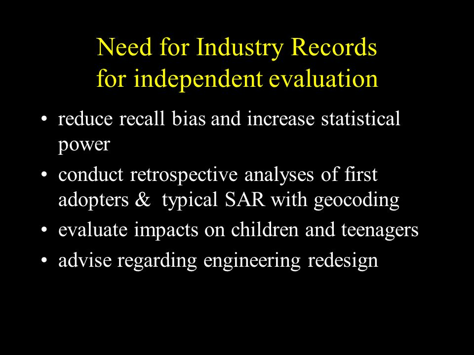 Need for Industry Records for independent evaluation reduce recall bias and increase statistical power conduct retrospective analyses of first adopter