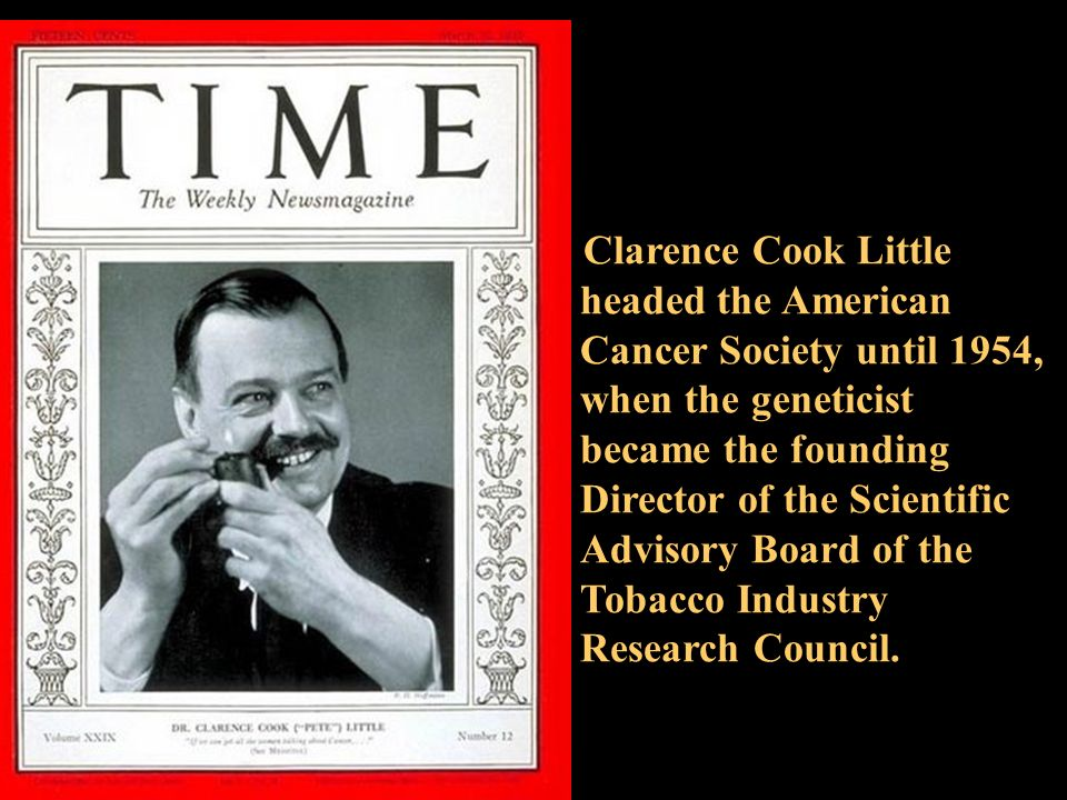 Clarence Cook Little headed the American Cancer Society until 1954, when the geneticist became the founding Director of the Scientific Advisory Board