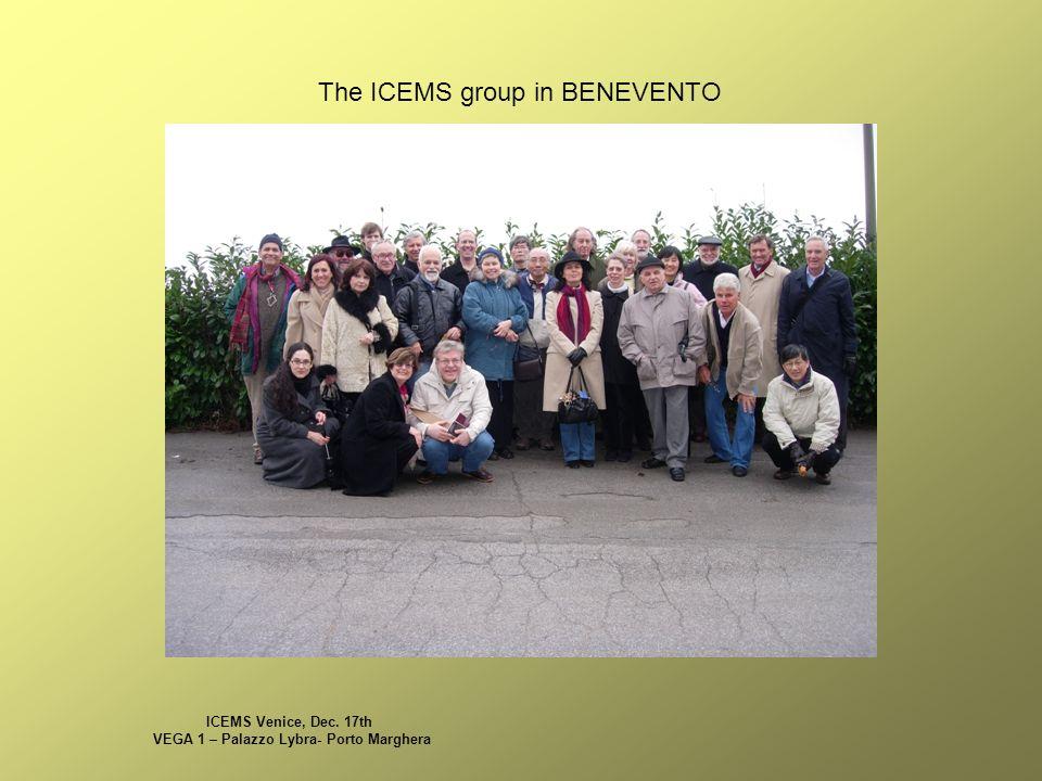 ICEMS Venice, Dec. 17th VEGA 1 – Palazzo Lybra- Porto Marghera The ICEMS group in BENEVENTO