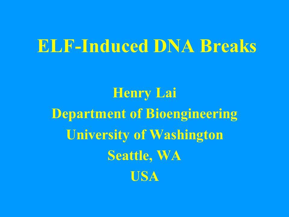 ELF-Induced DNA Breaks Henry Lai Department of Bioengineering University of Washington Seattle, WA USA