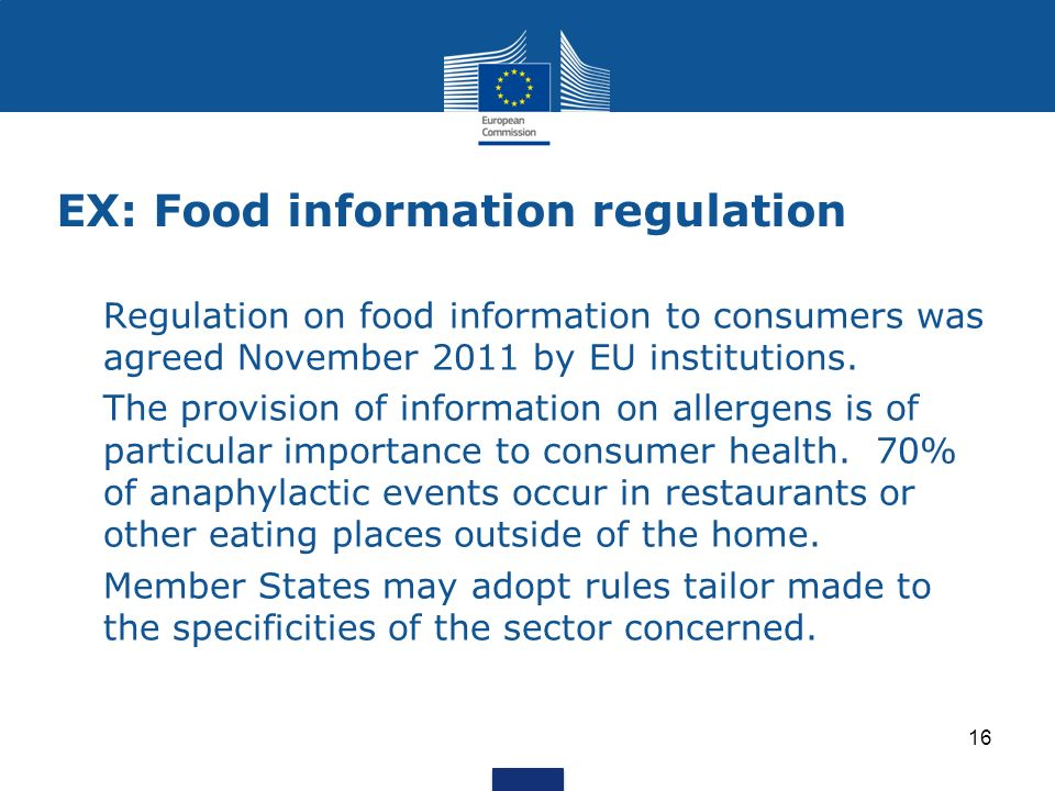 EX: Food information regulation Regulation on food information to consumers was agreed November 2011 by EU institutions.