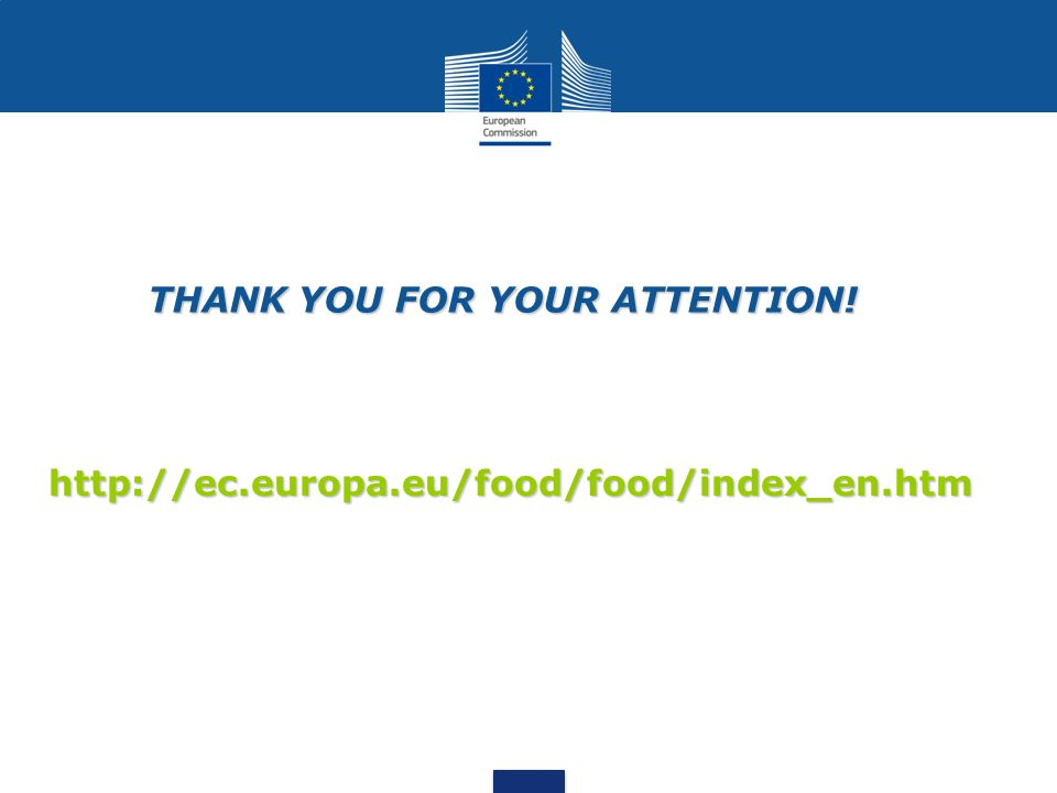 THANK YOU FOR YOUR ATTENTION! http://ec.europa.eu/food/food/index_en.htm