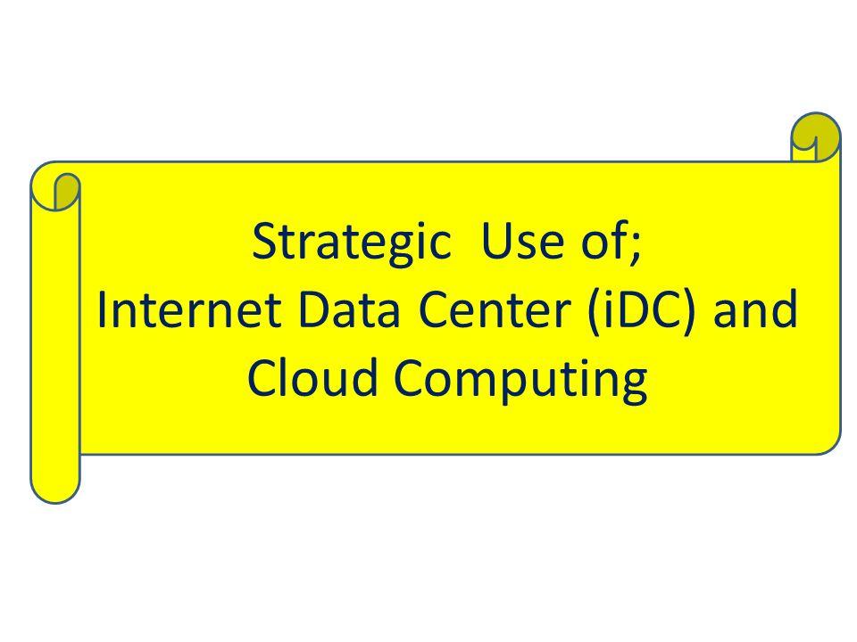 Strategic Use of; Internet Data Center (iDC) and Cloud Computing