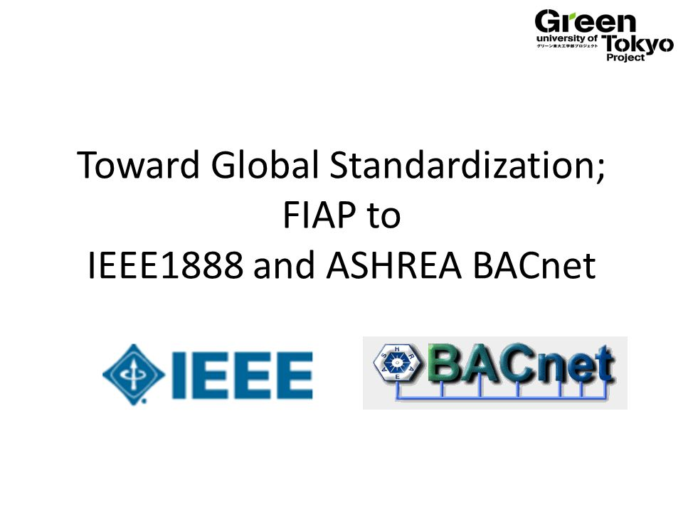 Toward Global Standardization; FIAP to IEEE1888 and ASHREA BACnet