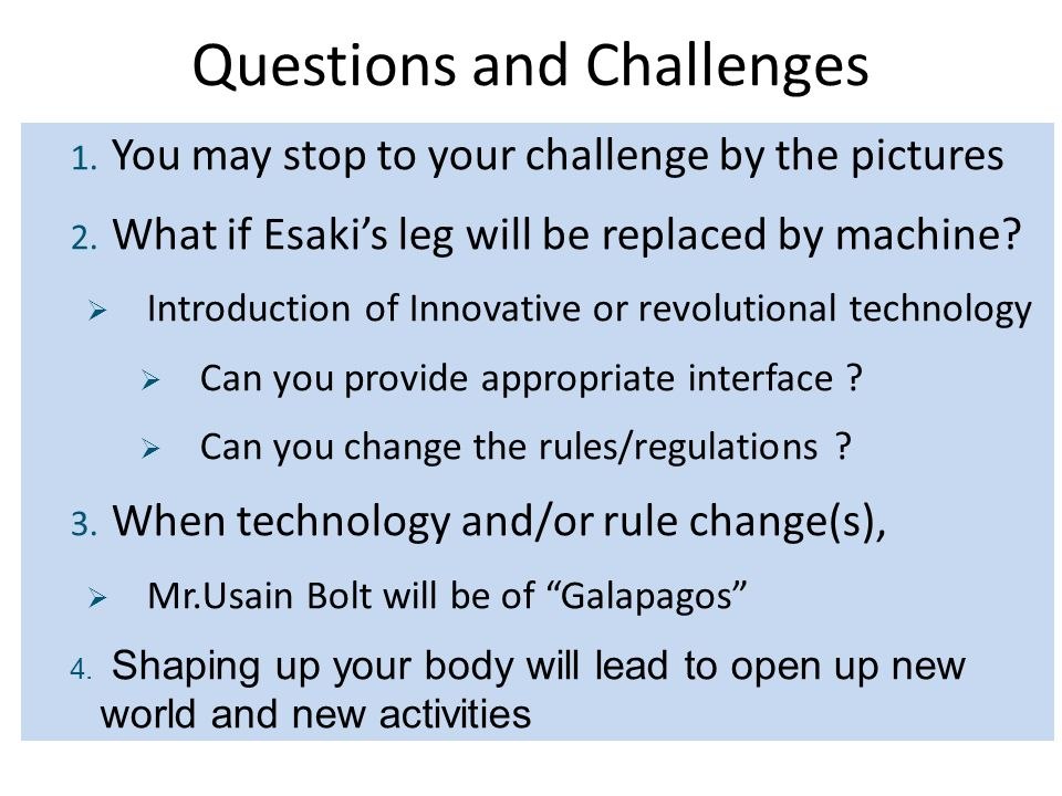 Questions and Challenges 1. You may stop to your challenge by the pictures 2. What if Esakis leg will be replaced by machine? Introduction of Innovati