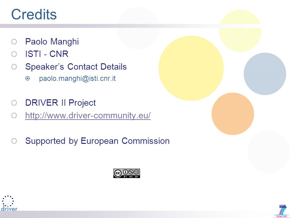Credits Paolo Manghi ISTI - CNR Speakers Contact Details paolo.manghi@isti.cnr.it DRIVER II Project http://www.driver-community.eu/ Supported by European Commission
