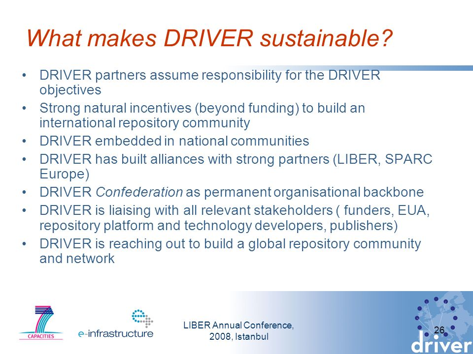 LIBER Annual Conference, 2008, Istanbul 26 What makes DRIVER sustainable.