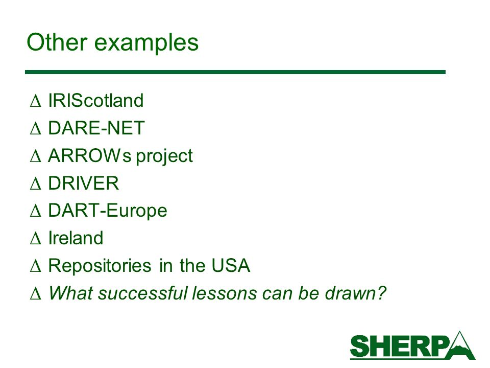 Other examples Δ IRIScotland Δ DARE-NET Δ ARROWs project Δ DRIVER Δ DART-Europe Δ Ireland Δ Repositories in the USA Δ What successful lessons can be drawn?