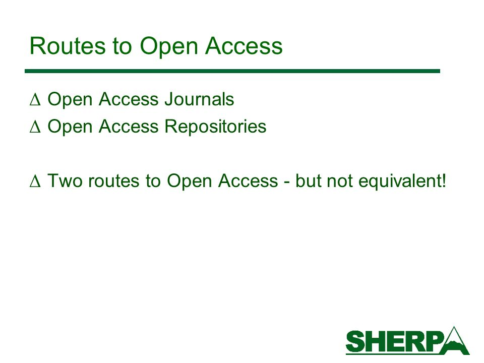 Routes to Open Access Δ Open Access Journals Δ Open Access Repositories Δ Two routes to Open Access - but not equivalent!