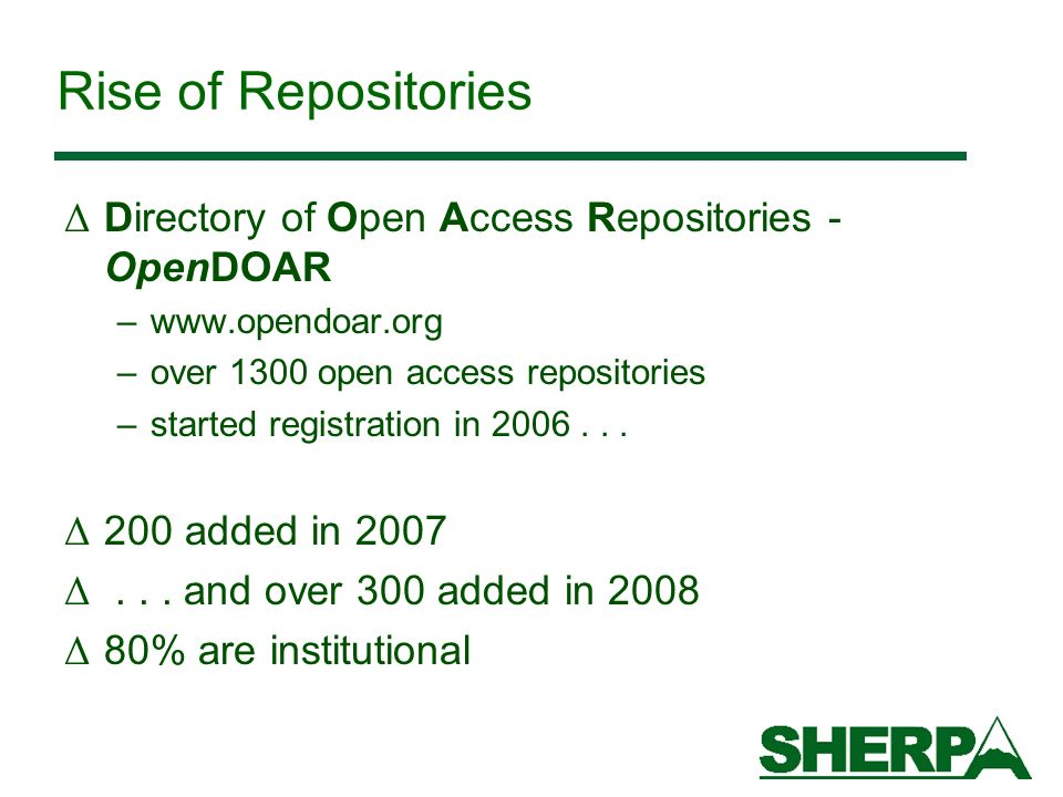 Rise of Repositories Δ Directory of Open Access Repositories - OpenDOAR –www.opendoar.org –over 1300 open access repositories –started registration in 2006...