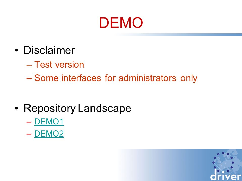 DEMO Disclaimer –Test version –Some interfaces for administrators only Repository Landscape –DEMO1DEMO1 –DEMO2DEMO2