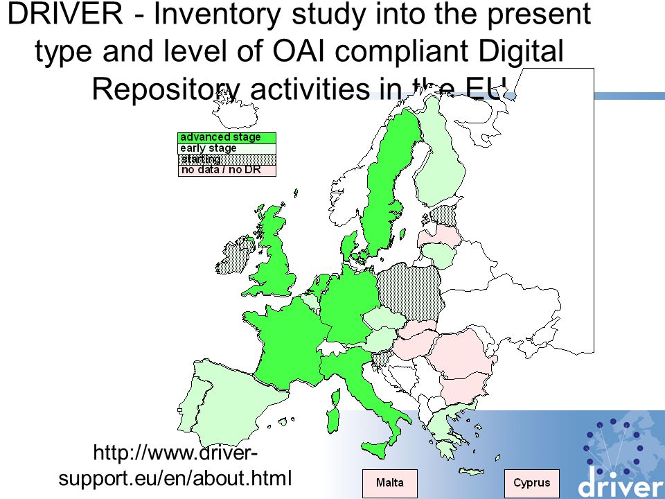 DRIVER - Inventory study into the present type and level of OAI compliant Digital Repository activities in the EU http://www.driver- support.eu/en/about.html