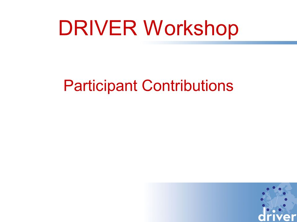 DRIVER Workshop Participant Contributions