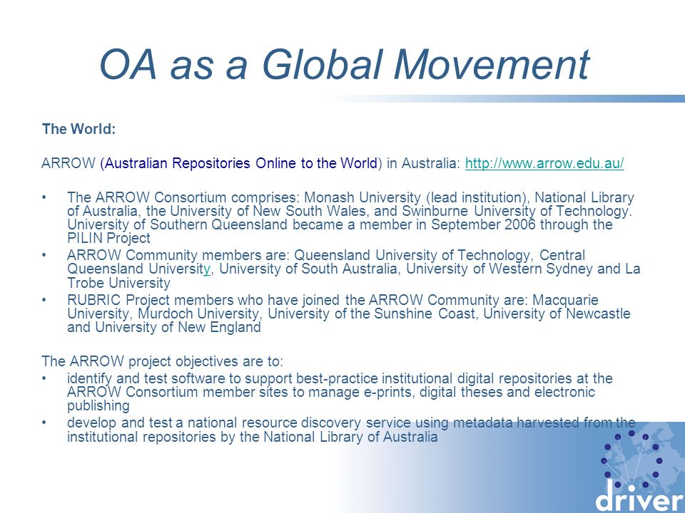 OA as a Global Movement The World: ARROW (Australian Repositories Online to the World) in Australia: http://www.arrow.edu.au/http://www.arrow.edu.au/