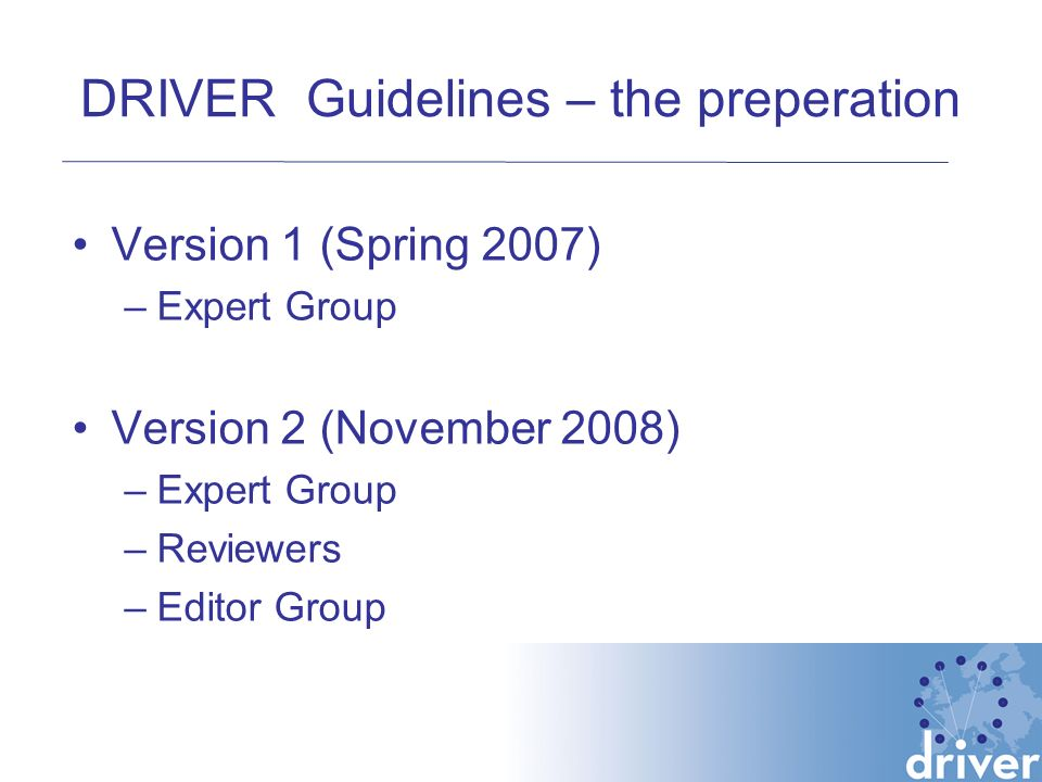 DRIVER Guidelines – the preperation Version 1 (Spring 2007) –Expert Group Version 2 (November 2008) –Expert Group –Reviewers –Editor Group