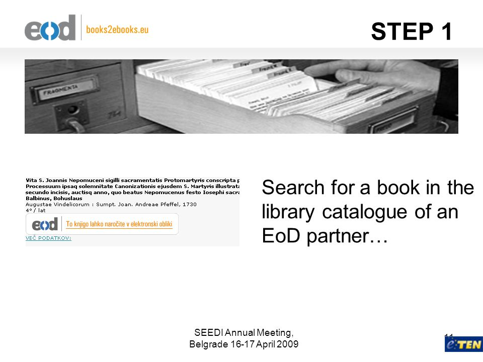 SEEDI Annual Meeting, Belgrade 16-17 April 2009 11 Search for a book in the library catalogue of an EoD partner… STEP 1