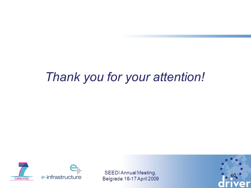 Thank you for your attention! SEEDI Annual Meeting, Belgrade 16-17 April 2009 40