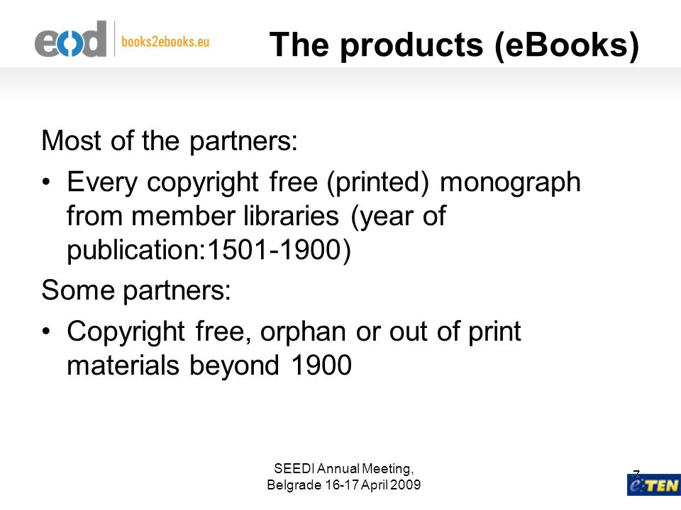 SEEDI Annual Meeting, Belgrade 16-17 April 2009 7 The products (eBooks) Most of the partners: Every copyright free (printed) monograph from member lib