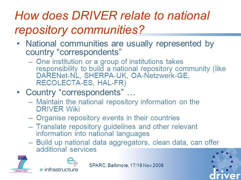 SPARC, Baltimore, 17/18 Nov 2008 How does DRIVER relate to national repository communities? National communities are usually represented by country co