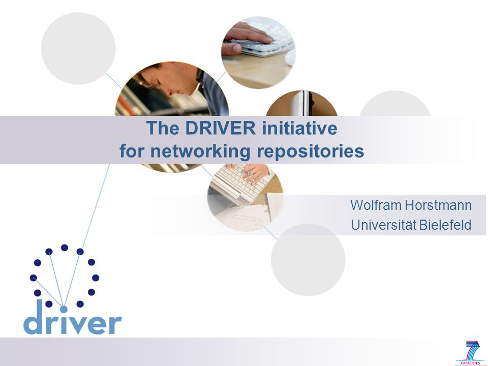The DRIVER initiative for networking repositories Wolfram Horstmann Universität Bielefeld