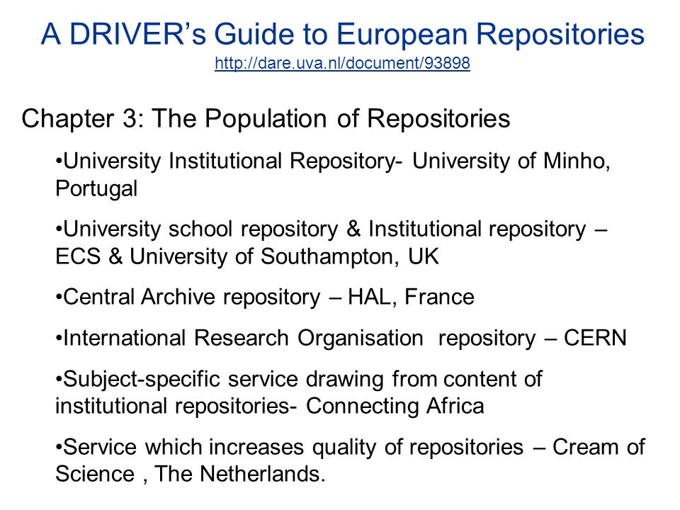 http://www.sherpa.ac.uk/ A DRIVERs Guide to European Repositories http://dare.uva.nl/document/93898 Chapter 3: The Population of Repositories Universi
